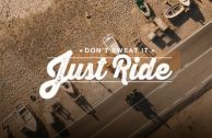 DON'T SWEAT IT, JUST RIDE.