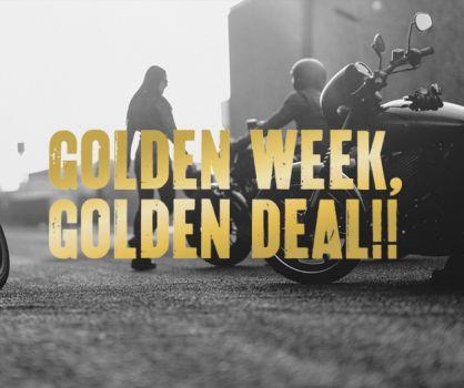 GOLDEN WEEK, GOLDEN DEAL!!