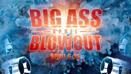 BIG ASS APRIL BLOWOUT