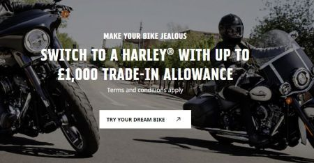 SWITCH TO A HARLEY® WITH UP TO £1,000 TRADE-IN ALLOWANCE